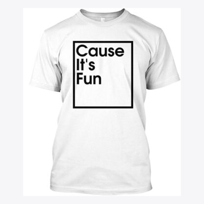 WHEELADDICT CAUSE IT'S FUN T-SHIRT